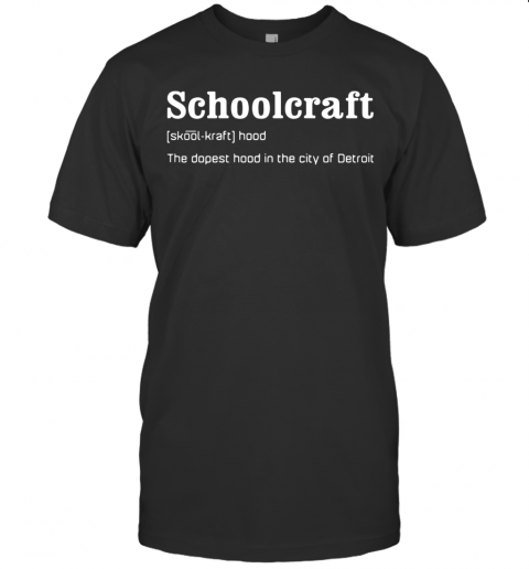Schoolcraft The Dopest Hood In The City Of Detroit T-Shirt Classic Men's T-shirt