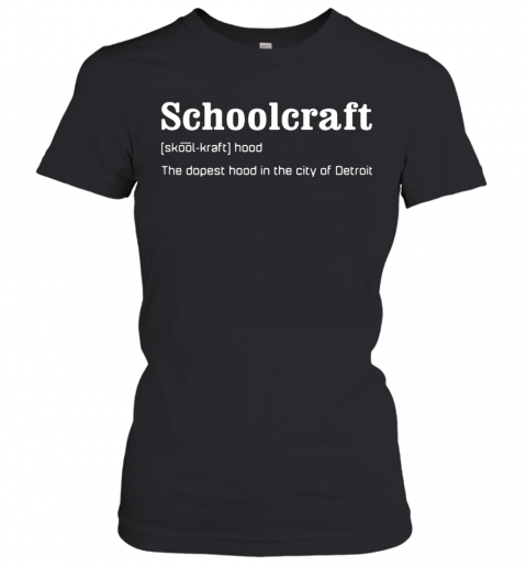 Schoolcraft The Dopest Hood In The City Of Detroit T-Shirt Classic Women's T-shirt