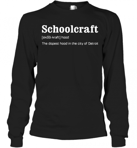 Schoolcraft The Dopest Hood In The City Of Detroit T-Shirt Long Sleeved T-shirt