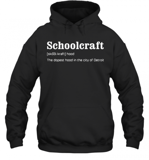Schoolcraft The Dopest Hood In The City Of Detroit T-Shirt Unisex Hoodie