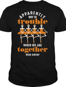 Skull ballet Apparently we're when we are together who knew shirt   Copy