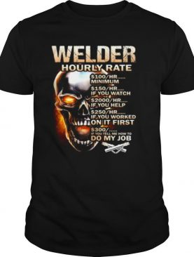 Skull welder hourly rate hr minimum if you watch if you help if you worked on it first if you tell me how to do my job shirt