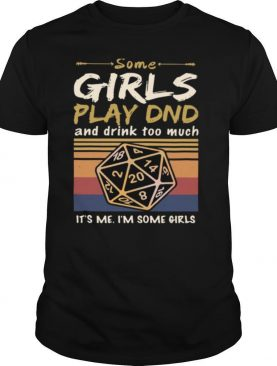Some Girls Play DND And Drink Too Much It's Me I'm Some Girls Vintage shirt