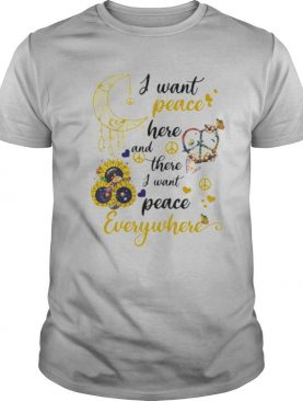 Sunflower I want peace here and there i want peace everywhere shirt
