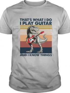 T Rex That's What I Do I Play Guitar And I Know Things Vintage shirt