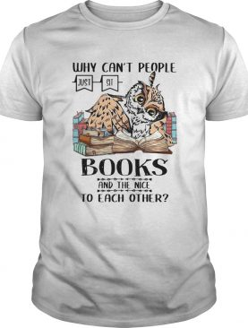 Why Cant People Books And The Nice To Each Other shirt