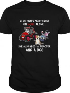 A Lady Farmer Cannot Survive On Wine Alone She Also Needs A Tractor And A Dog shirt