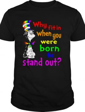 Dr Seuss LGBT Why Fit In When You Were Born To Stand Out shirt