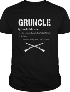 Gruncle Like A Normal Uncle But Greater A Grunt See Also Exceptional Elite Legend shirt