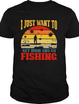 I Just Want To Get High And Go Fishing Vintage shirt