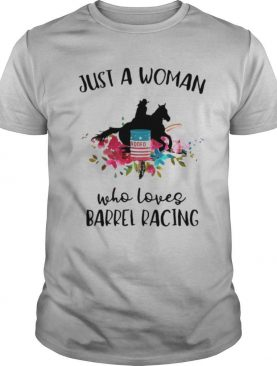 Just A Woman Who Loves Barrel Racing Horse Flowers shirt