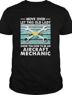 Move over let this old lady show you how to be an aircraft mechanic shirt