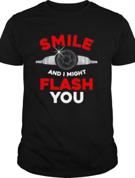 Photography Smile And I Might Flash You Photo shirt