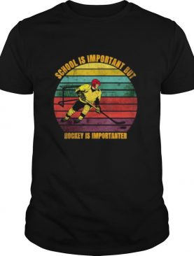 School Is Important But Hockey is Importanter shirt