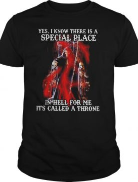 Skeleton death yes i know there is a special place in hell for me it's called a throne shirt