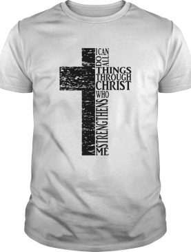 I Can Do All Things Through Christ Distressed Cross shirt