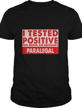 I Tested Positive For Being an Awesome Paralegal shirt