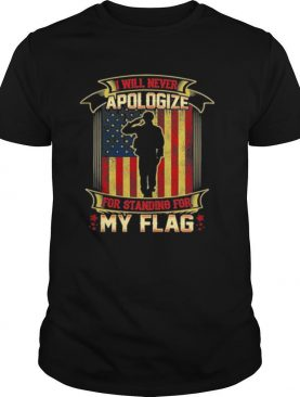 I Will Never Apologize For Standing For My Flag American Flag shirt