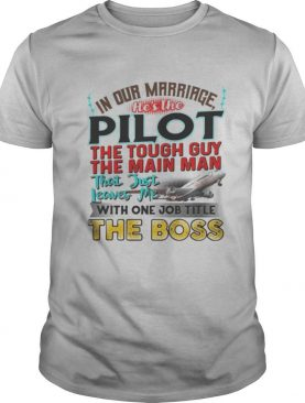 In our marriage he's the pilot the tough guy the main man that just leaves me with one job title the boss shirt