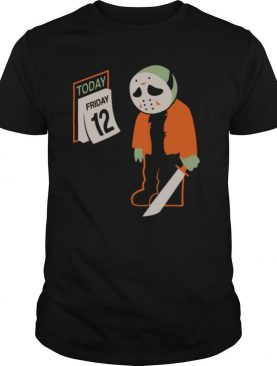Jason Voorhees Today Friday 12th shirt
