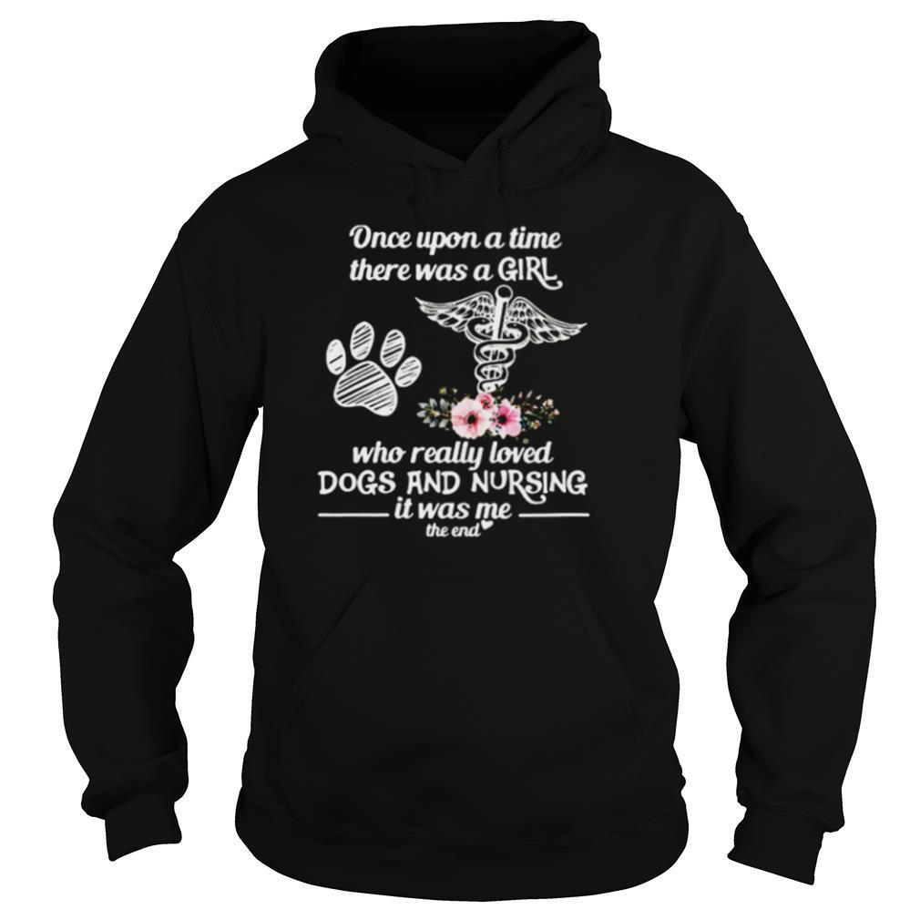 Once Upon A Time There Was A Girl Who Really Loved Dogs And Nursing It Was Me shirt