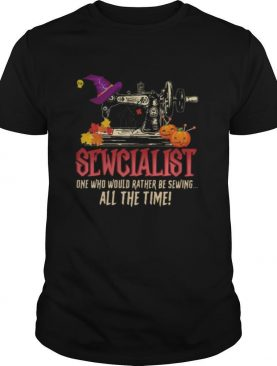 Sewcialist one who would rather be sewing all the time shirt