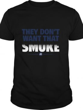They Don't Want That Smoke shirt