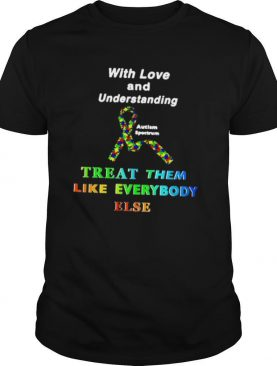 With Love And Understanding Treat Them Like Everybody Else shirt