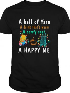 A Ball Of Yarn A Drink That's Warm A Comfy Seat A Happy Me shirt