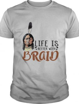 Chief Sitting Bull Life Is Better With Braid shirt