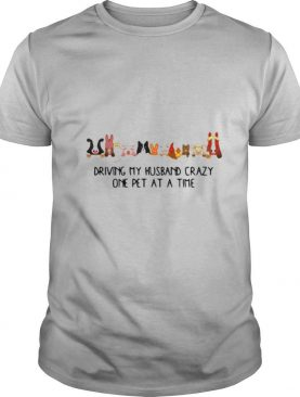 Driving My Husband Crazy One Pet At A Time shirt