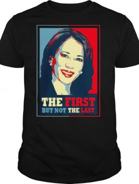 Kamala The First But Not The Last shirt