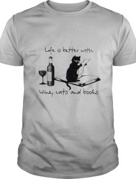 Life Better With Wine Cats And Books shirt