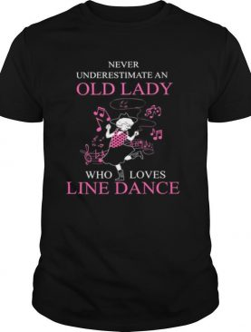Never Underestimate An Old Lady Who Loves Line Dance shirt