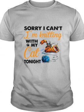 Sorry I Can't I'm Knitting With My Cat Tonight shirt
