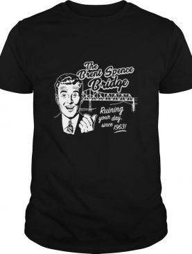 The Brent Spence Bridge Ruining Your Day Since 1963 shirt