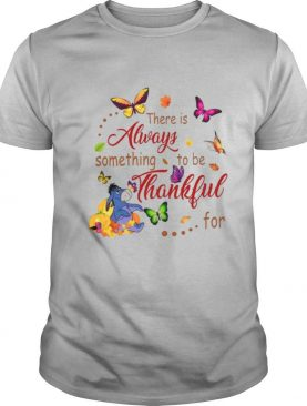 There Is Always Something To Be Thankful shirt