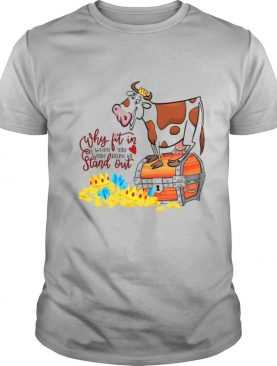 Why Fit In When You Were Born To Stand Out shirt