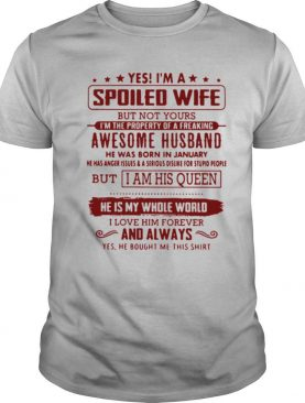 Yes Im A Spoiled Wife Husband Was Born In January shirt
