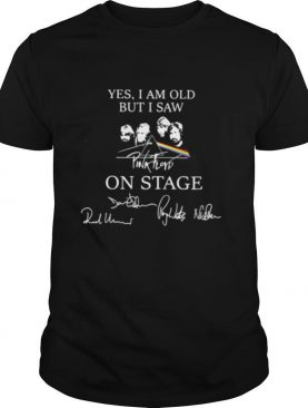 Yes i am old but i saw pink floyd on stage signatures shirt