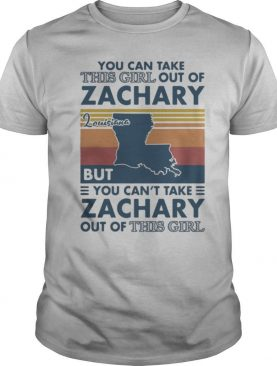 You Can Take This Girl Out Of Zachary But You Can't Take Zachary Out Of This Girl Louisiana Vintage shirt