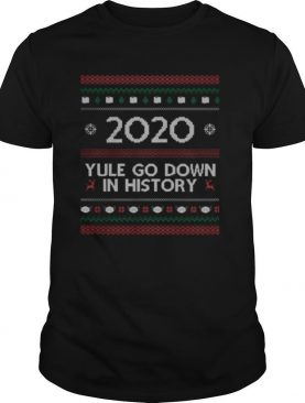 2020 Yule Go Down In History Mask Covid Ugly Christmas shirt