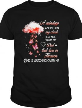 A Raindrop Landing On My Cheek Is A Kiss From My Dad That Lives In Heaven Butterfly shirt