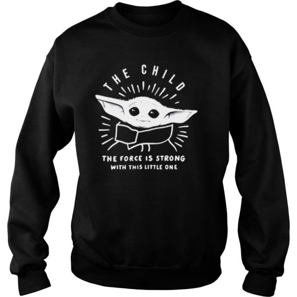 Baby Yoda the child the force is strong with this little one shirt