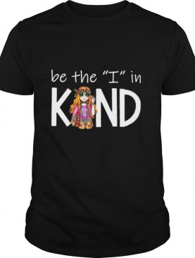 Be The I In Kind The Girl shirt