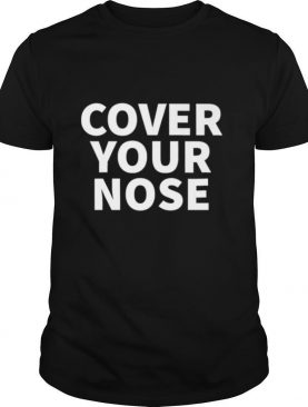 Cover Your Nose shirt