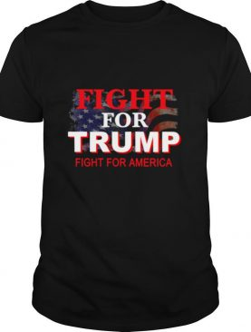 Fight For Trump Fight For America American Flag shirt