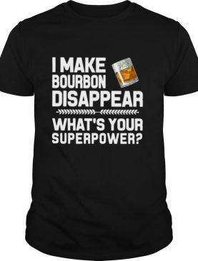 I Make Bourbon Disappear What's Your Superpower shirt