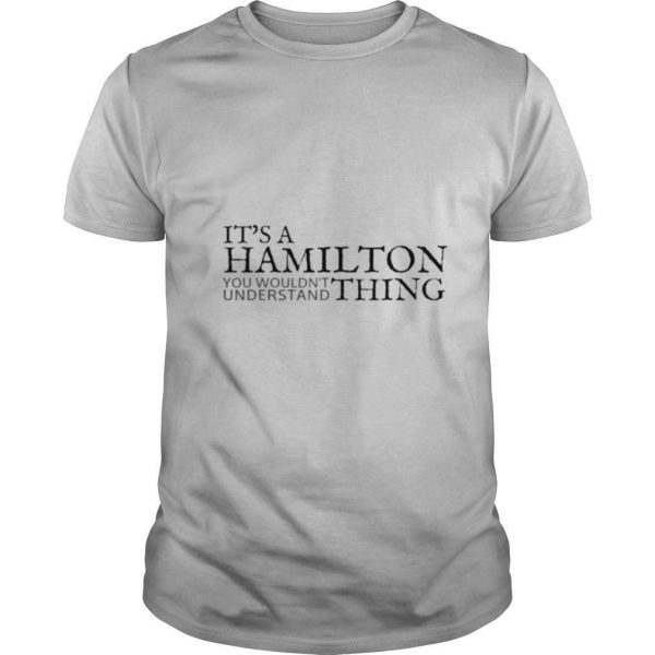 It's A Hamilton You Wouldn't Understand Thing shirt