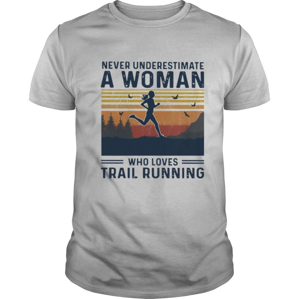 Never Underestimate A Woman Who Loves Trail Running Vintage shirt0